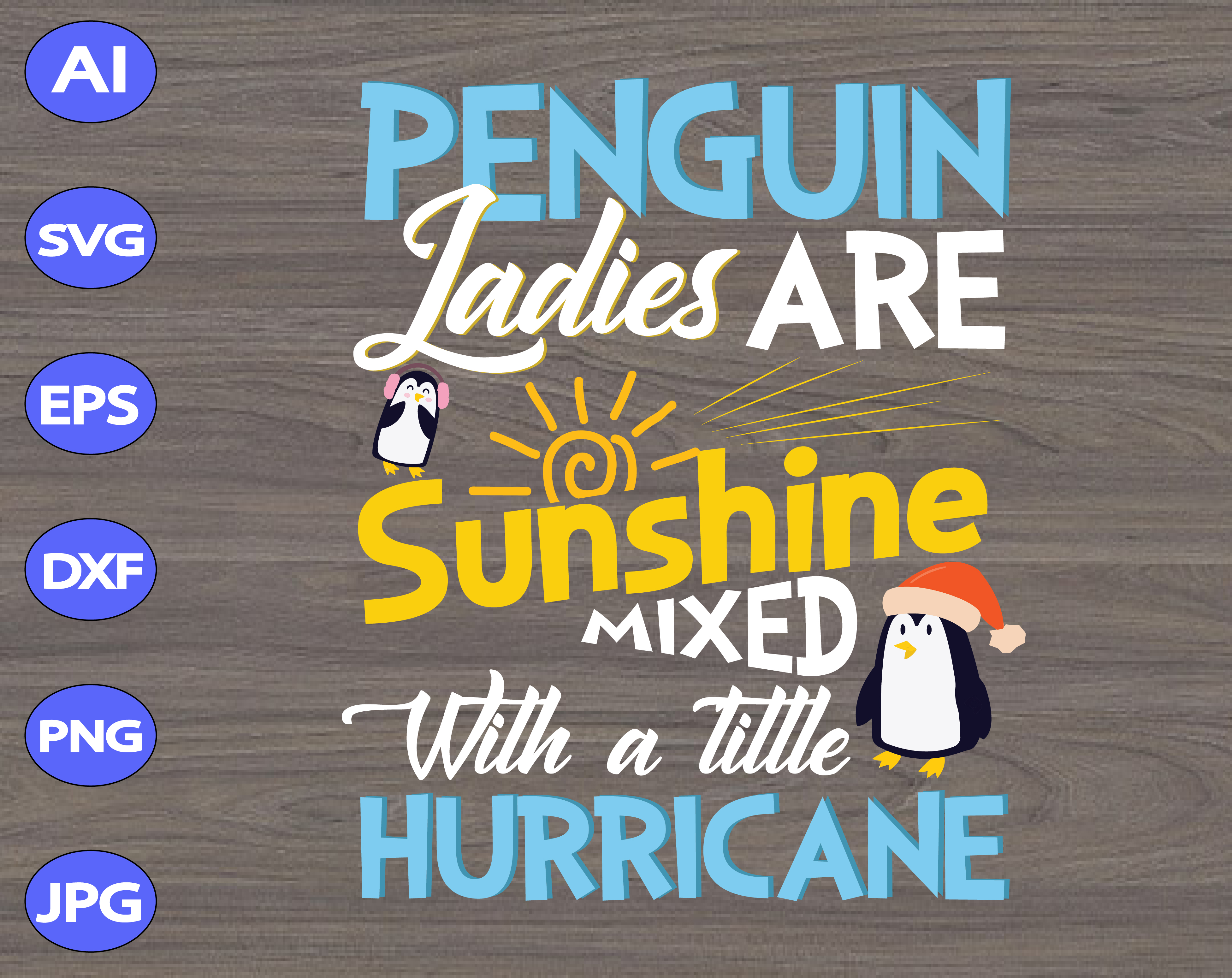Penguin Ladies Are Sunshine Mixed With A Little Hurricane Svg Dxf Eps Png Digital Download Designbtf Com