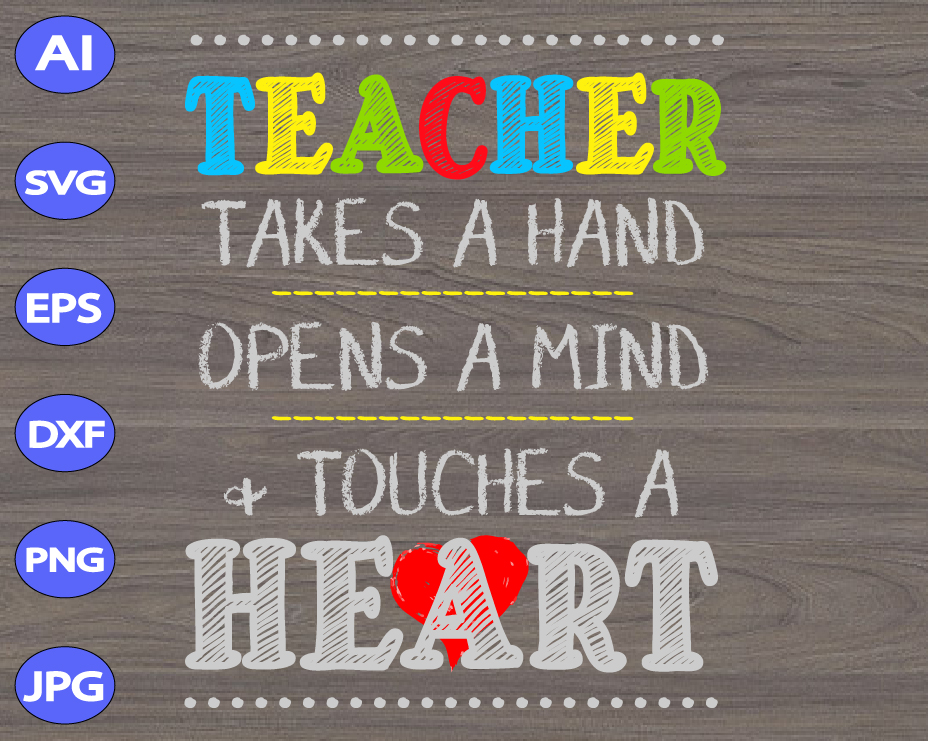 Teacher Takes A Hand Opens A Mind Touches A Heart Svg Dxf Eps Png Digital Download Designbtf Com