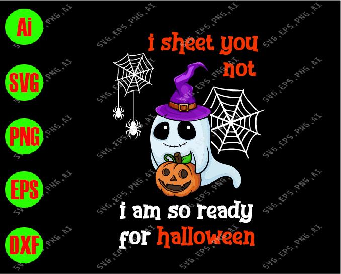 I Sheet You Not I Am So Ready For Halloween Svg Dxf Eps Png Digital Download Designbtf Com